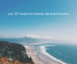 Las 20 mejores frases de motivación