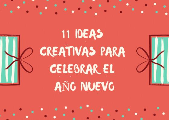 11 Ideas Creativas Para Celebrar El Ano Nuevo Frases